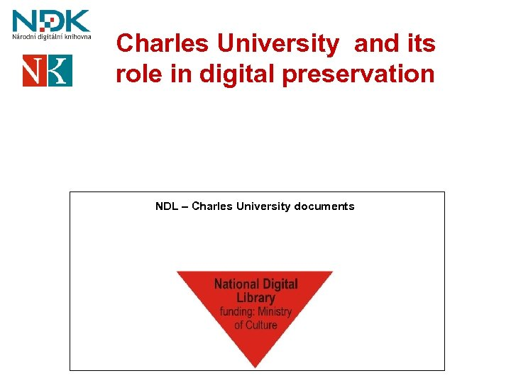 Charles University and its role in digital preservation NDL – Charles University documents