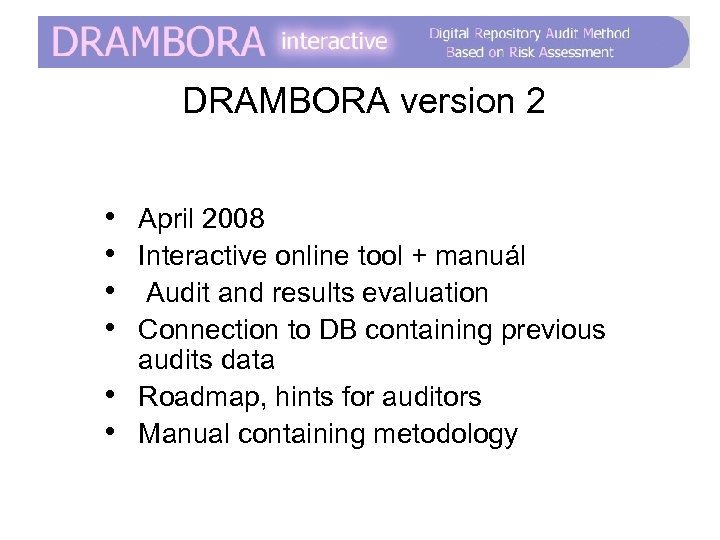 DRAMBORA version 2 • • • April 2008 Interactive online tool + manuál Audit