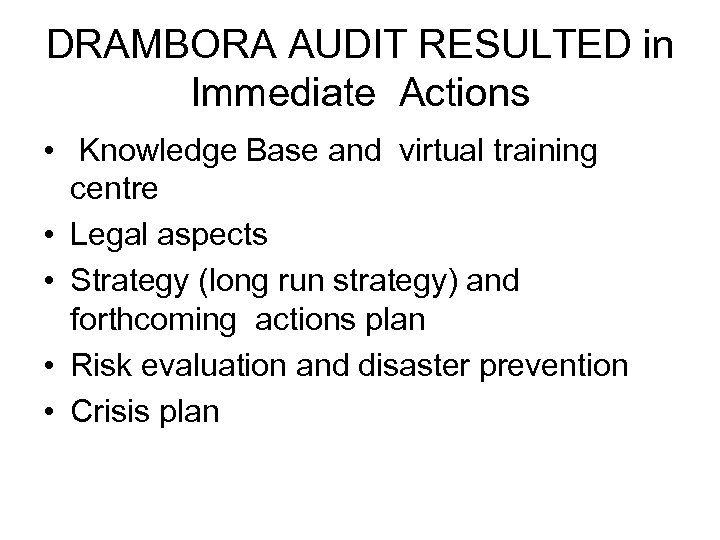 DRAMBORA AUDIT RESULTED in Immediate Actions • Knowledge Base and virtual training centre •