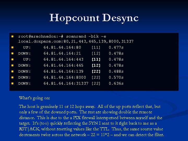 Hopcount Desync n n n n root@arachnadox: ~# scanrand -b 1 k -e local.