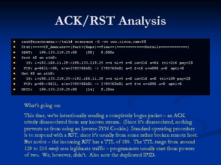 ACK/RST Analysis n n n n n root@arachnadox: ~/talk# scanrand -D -vv www. cisco.