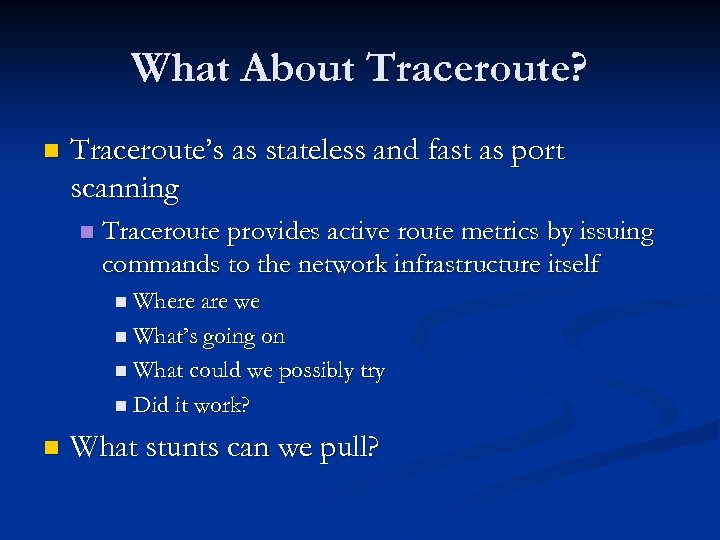 What About Traceroute? n Traceroute's as stateless and fast as port scanning n Traceroute