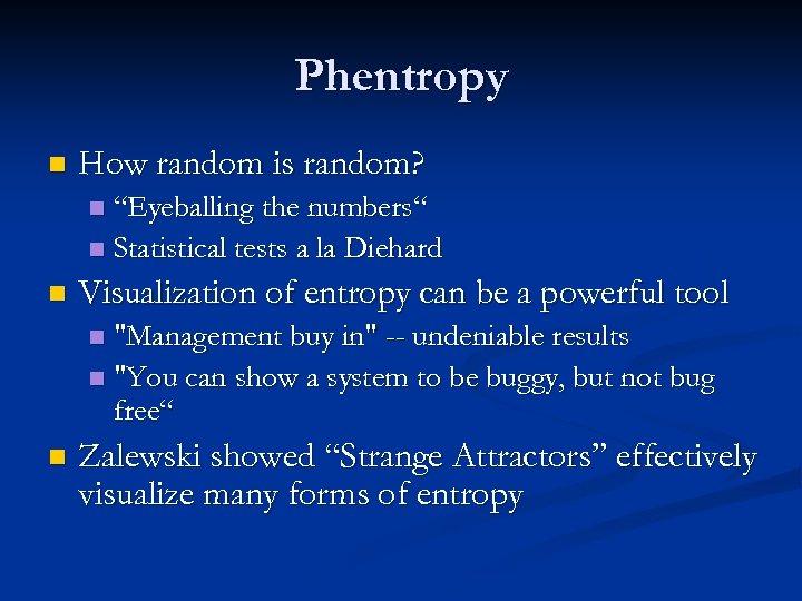 """Phentropy n How random is random? """"Eyeballing the numbers"""" n Statistical tests a la"""