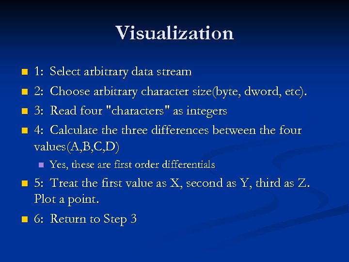 Visualization n n 1: Select arbitrary data stream 2: Choose arbitrary character size(byte, dword,