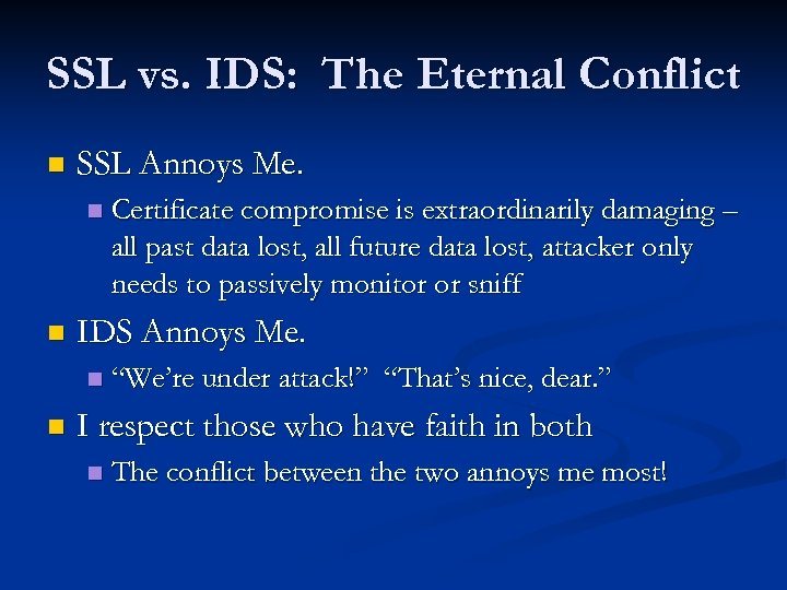 SSL vs. IDS: The Eternal Conflict n SSL Annoys Me. n n IDS Annoys