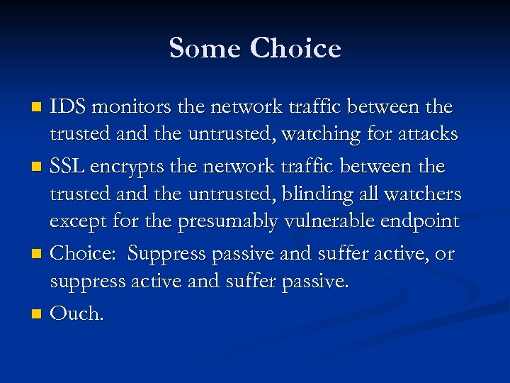 Some Choice IDS monitors the network traffic between the trusted and the untrusted, watching