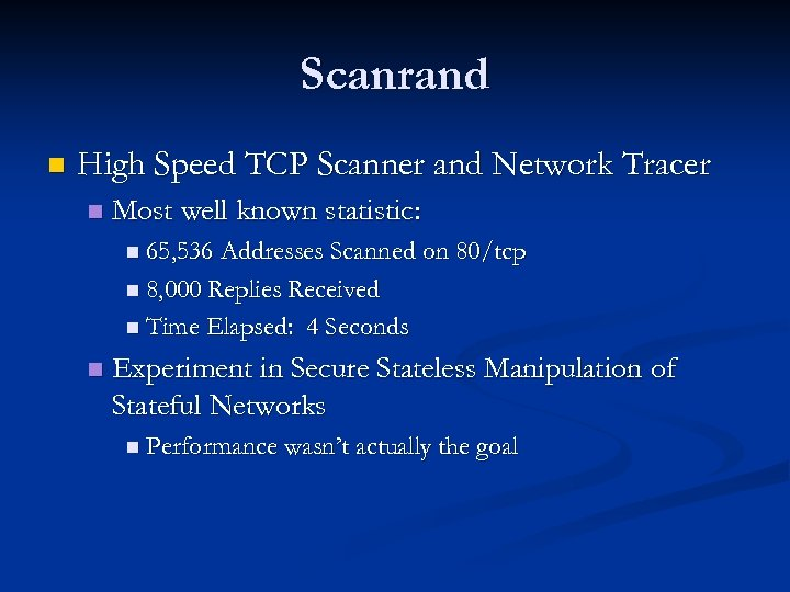 Scanrand n High Speed TCP Scanner and Network Tracer n Most well known statistic: