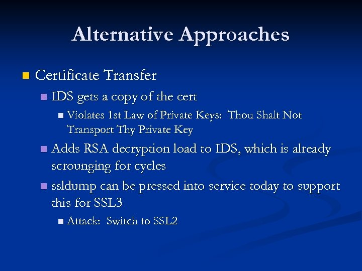 Alternative Approaches n Certificate Transfer n IDS gets a copy of the cert n