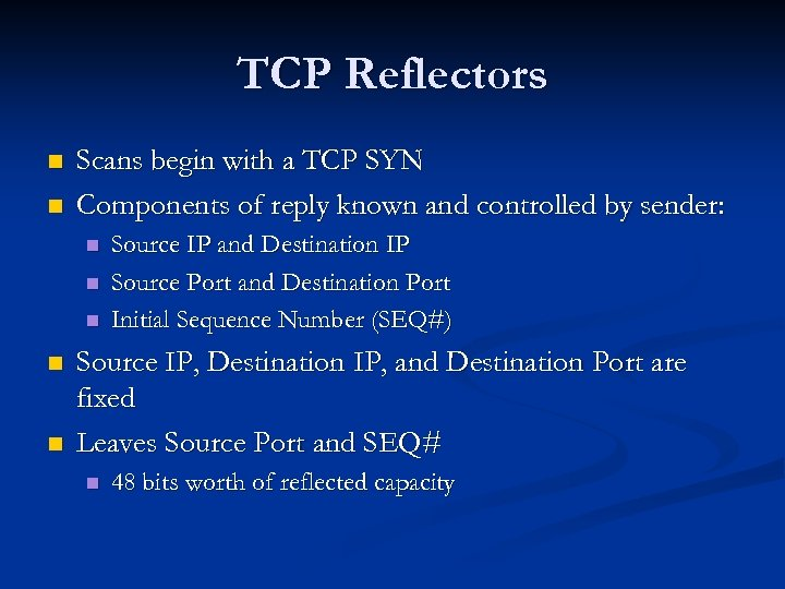 TCP Reflectors n n Scans begin with a TCP SYN Components of reply known