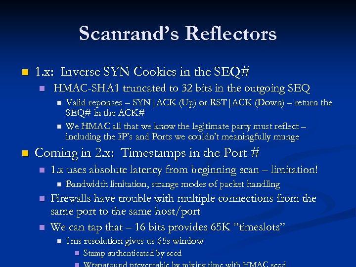 Scanrand's Reflectors n 1. x: Inverse SYN Cookies in the SEQ# n HMAC-SHA 1