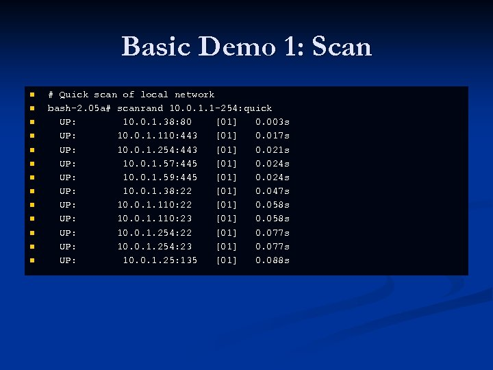 Basic Demo 1: Scan n n n # Quick scan of local network bash-2.