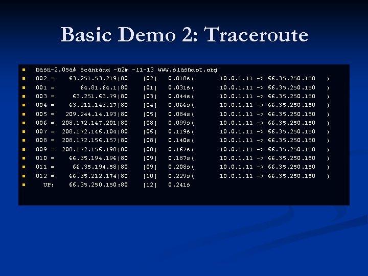 Basic Demo 2: Traceroute n n n n bash-2. 05 a# scanrand -b 2