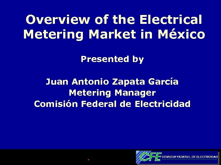 Overview of the Electrical Metering Market in México Presented by Juan Antonio Zapata