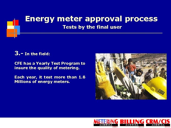 Energy meter approval process Tests by the final user 3. - In the field: