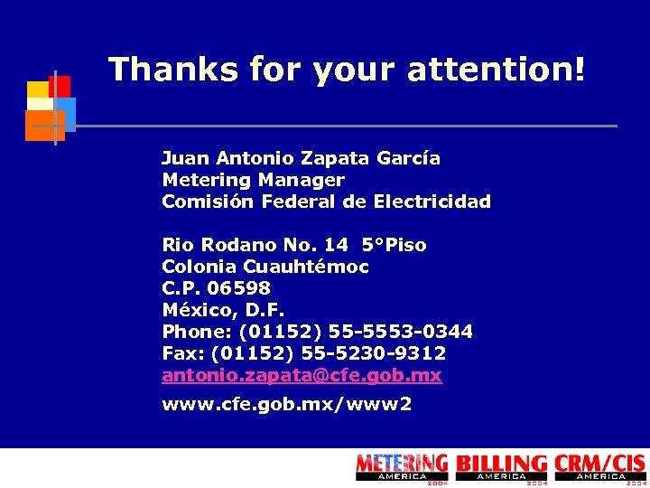Thanks for your attention! Juan Antonio Zapata García Metering Manager Comisión Federal de Electricidad