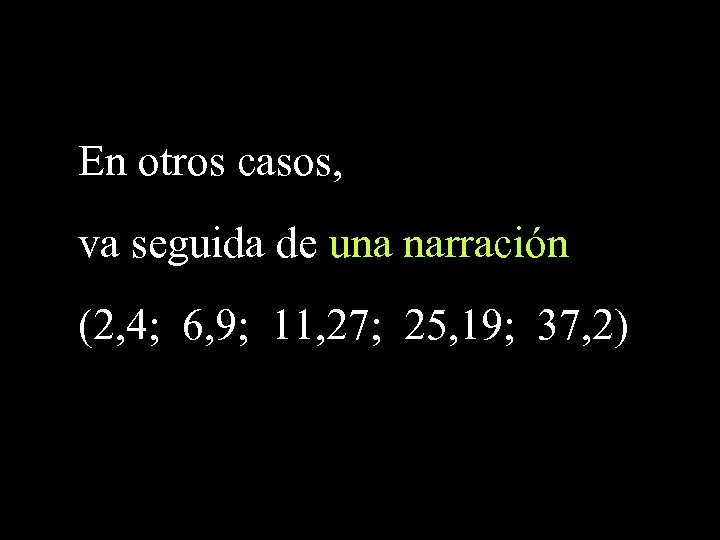 En otros casos, va seguida de una narración (2, 4; 6, 9; 11, 27;