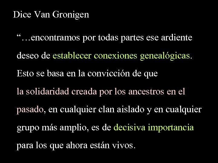 """Dice Van Gronigen """"…encontramos por todas partes ese ardiente deseo de establecer conexiones genealógicas."""