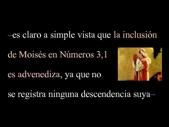 –es claro a simple vista que la inclusión de Moisés en Números 3, 1