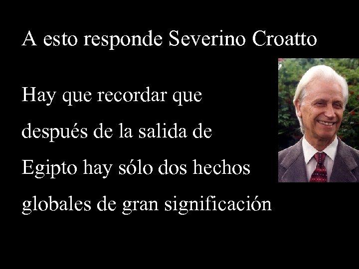 A esto responde Severino Croatto Hay que recordar que después de la salida de