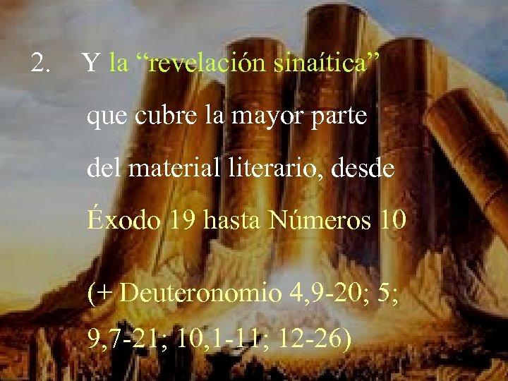 """2. Y la """"revelación sinaítica"""" que cubre la mayor parte del material literario, desde"""