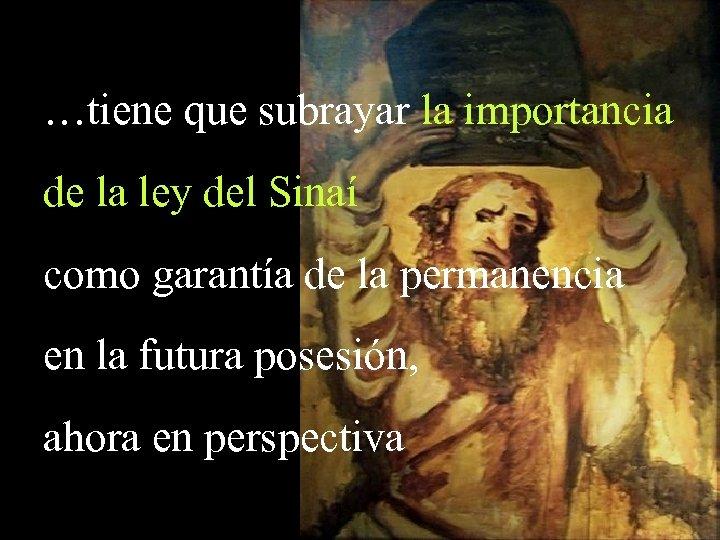 …tiene que subrayar la importancia de la ley del Sinaí como garantía de la