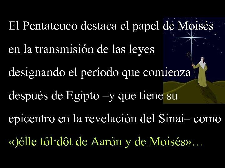 El Pentateuco destaca el papel de Moisés en la transmisión de las leyes designando