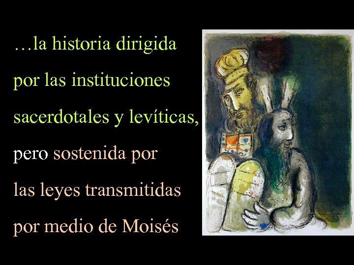 …la historia dirigida por las instituciones sacerdotales y levíticas, pero sostenida por las leyes