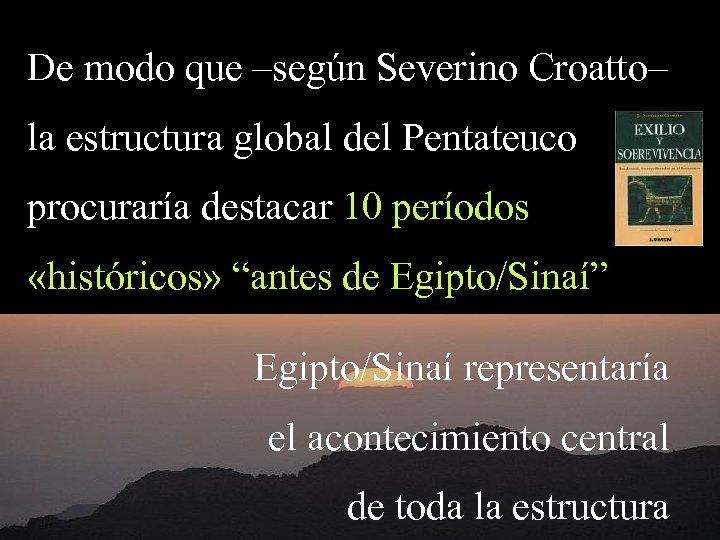 De modo que –según Severino Croatto– la estructura global del Pentateuco procuraría destacar 10
