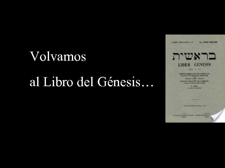 Volvamos al Libro del Génesis…