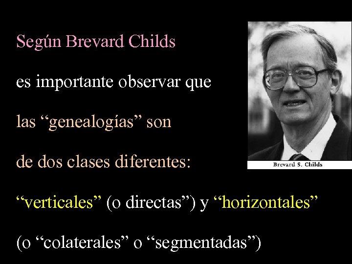 """Según Brevard Childs es importante observar que las """"genealogías"""" son de dos clases diferentes:"""