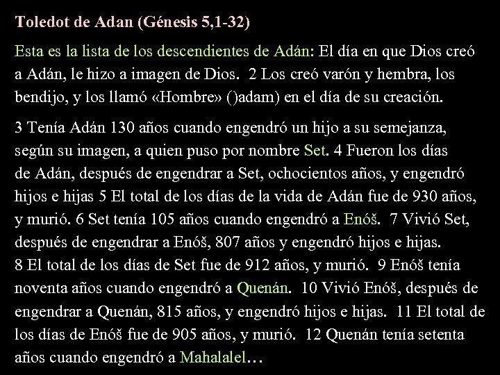 Toledot de Adan (Génesis 5, 1 -32) Esta es la lista de los descendientes