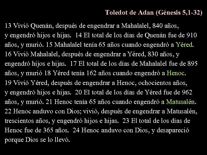 Toledot de Adan (Génesis 5, 1 -32) 13 Vivió Quenán, después de engendrar a