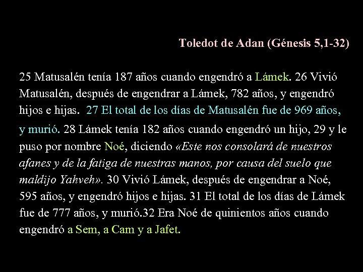 Toledot de Adan (Génesis 5, 1 -32) 25 Matusalén tenía 187 años cuando engendró