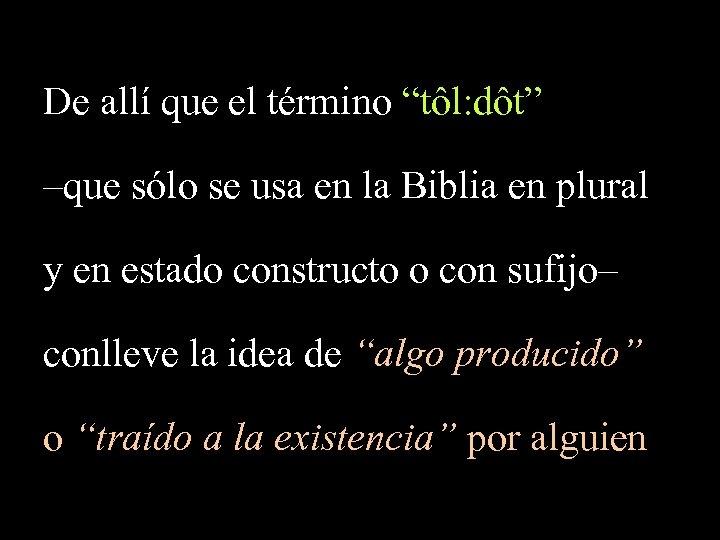 """De allí que el término """"tôl: dôt"""" –que sólo se usa en la Biblia"""