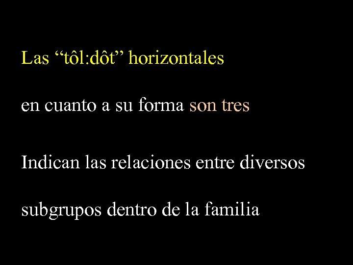 """Las """"tôl: dôt"""" horizontales en cuanto a su forma son tres Indican las relaciones"""
