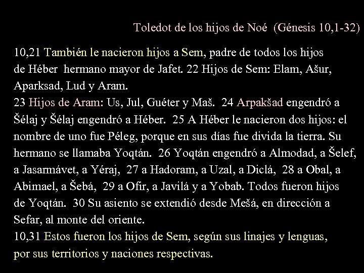 Toledot de los hijos de Noé (Génesis 10, 1 -32) 10, 21 También le