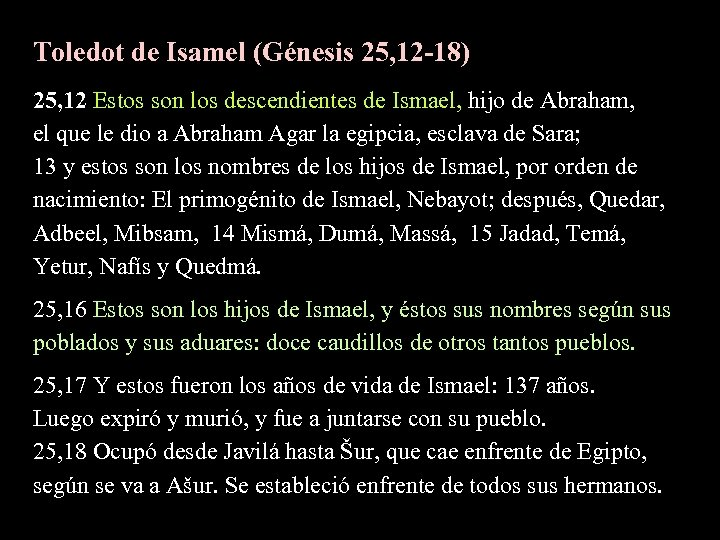 Toledot de Isamel (Génesis 25, 12 -18) 25, 12 Estos son los descendientes de