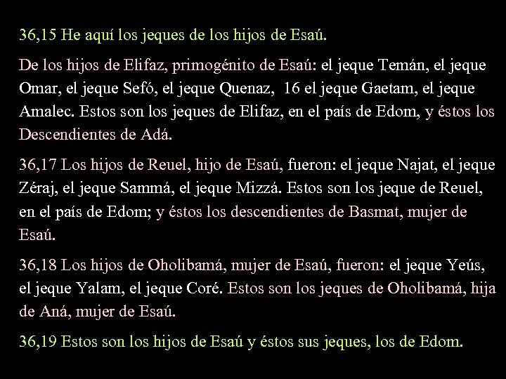 36, 15 He aquí los jeques de los hijos de Esaú. De los hijos