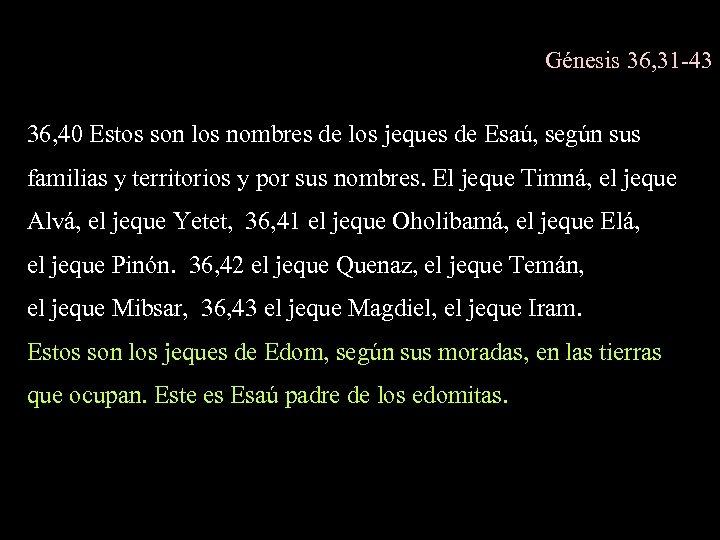 Génesis 36, 31 -43 36, 40 Estos son los nombres de los jeques de