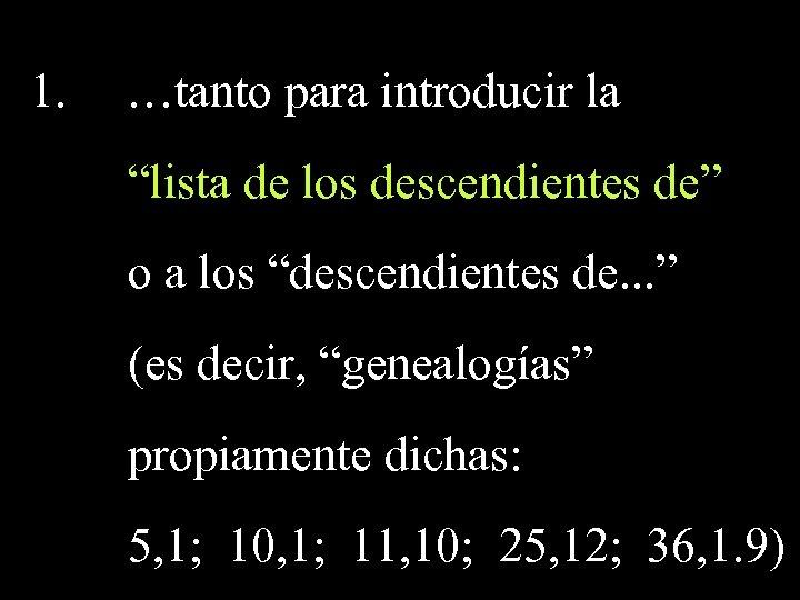"""1. …tanto para introducir la """"lista de los descendientes de"""" o a los """"descendientes"""