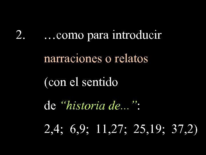 """2. …como para introducir narraciones o relatos (con el sentido de """"historia de. ."""