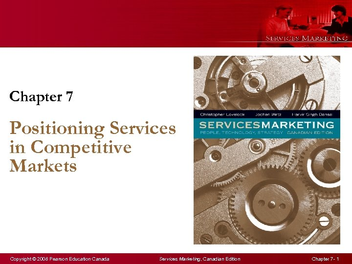 Chapter 7 Positioning Services in Competitive Markets Copyright © 2008 Pearson Education Canada Services