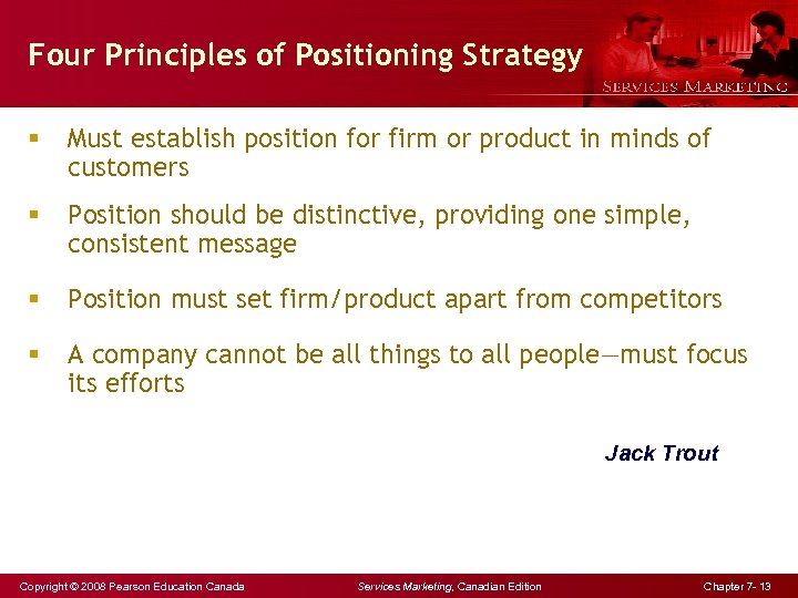 Four Principles of Positioning Strategy § Must establish position for firm or product in