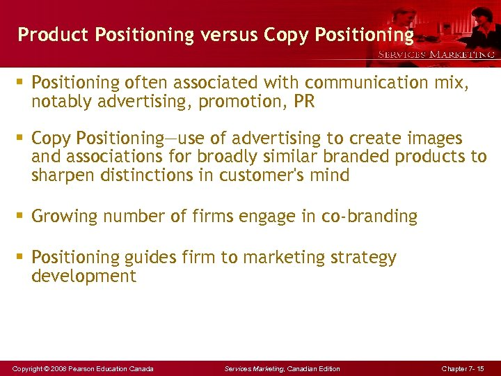 Product Positioning versus Copy Positioning § Positioning often associated with communication mix, notably advertising,