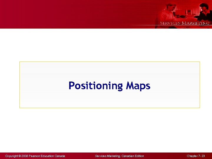 Positioning Maps Copyright © 2008 Pearson Education Canada Services Marketing, Canadian Edition Chapter 7