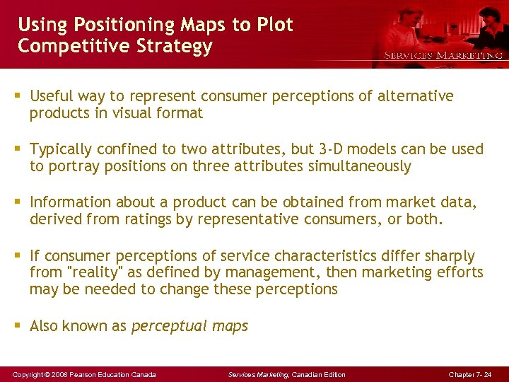 Using Positioning Maps to Plot Competitive Strategy § Useful way to represent consumer perceptions
