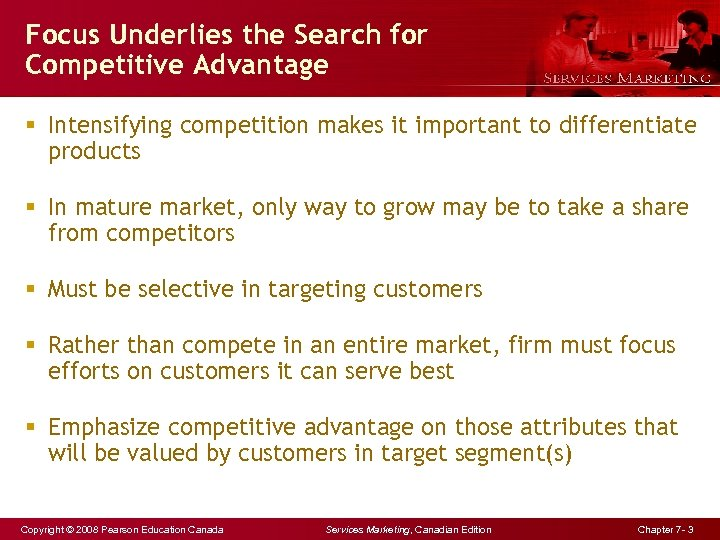 Focus Underlies the Search for Competitive Advantage § Intensifying competition makes it important to