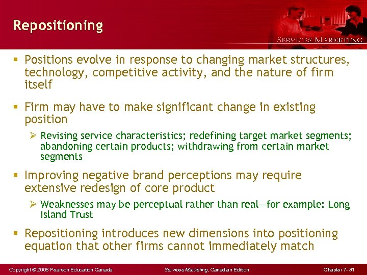 Repositioning § Positions evolve in response to changing market structures, technology, competitive activity, and