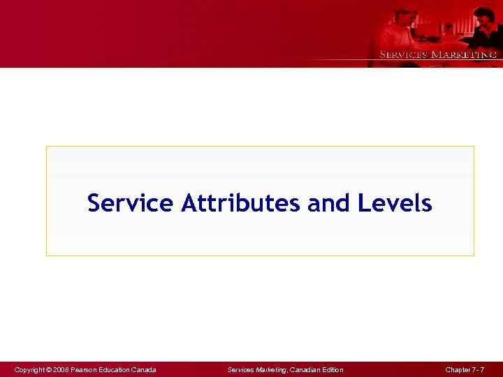 Service Attributes and Levels Copyright © 2008 Pearson Education Canada Services Marketing, Canadian Edition