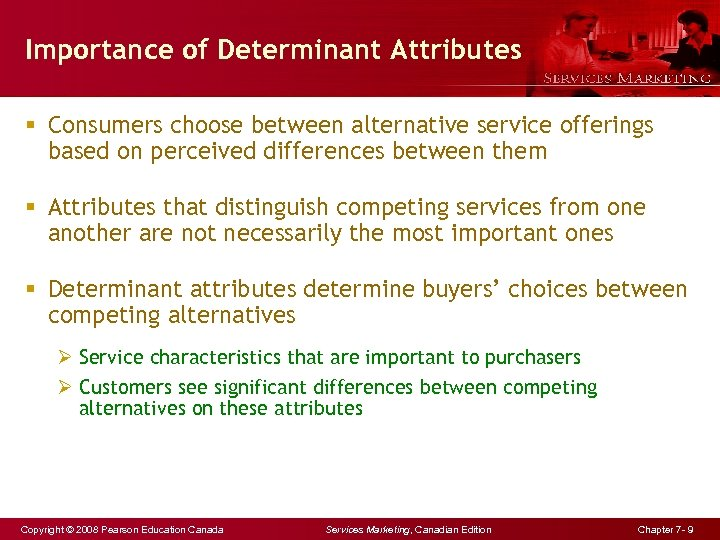 Importance of Determinant Attributes § Consumers choose between alternative service offerings based on perceived
